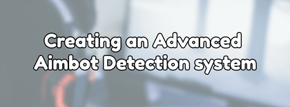 Creating an Advanced Aimbot Detection system