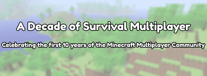 A Decade of Survival Multiplayer. Celebrating the first 10 years of the Minecraft Multiplayer Community