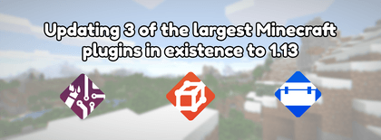 Updating 3 of the largest Minecraft plugins in existence to 1.13