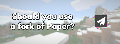 Should you use a fork of Paper?
