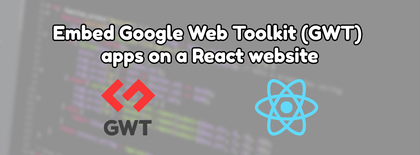 Embed Google Web Toolkit (GWT) apps on a React website