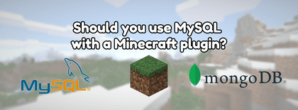 Should you use MySQL with a Minecraft plugin?