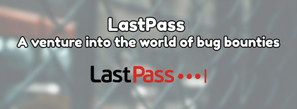 LastPass, a venture into the world of bug bounties