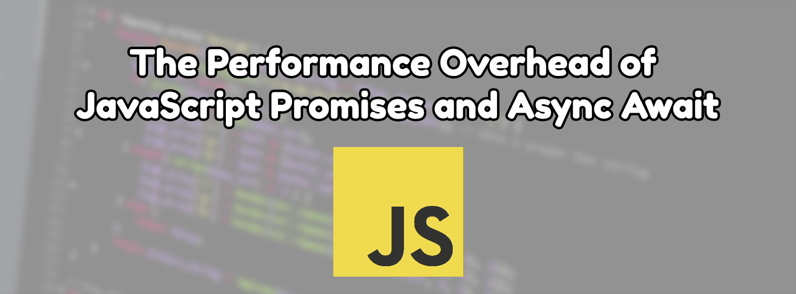 The Performance Overhead of JavaScript Promises and Async Await