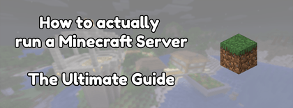 How to actually run a Minecraft Server: The Ultimate Guide
