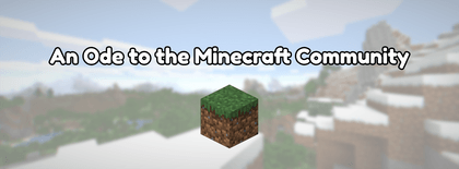 An Ode to the Minecraft Community