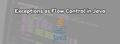 Exceptions as Flow Control in Java
